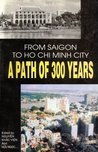 From Saigon To Ho Chi Minh City: A Path Of 300 Years