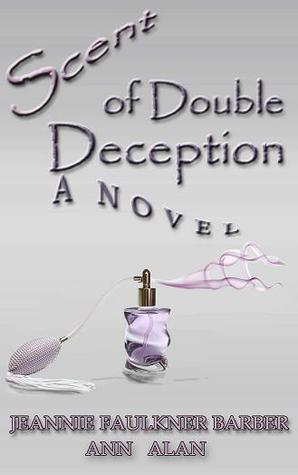 Scent of Double Deception by Jeannie Faulkner Barber
