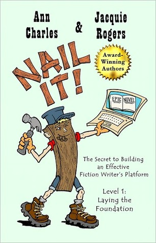 Nail It! The Secret to Building an Effective Fiction Writer's... by Ann Charles