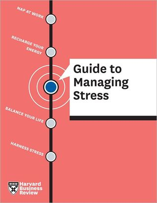 Harvard Business Review Guide to Managing Stress by Harvard Business School Press