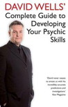 David Wells' Complete Guide To Developing Your Psychic Skills