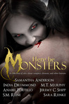 Here Be Monsters - An Anthology of Monster Tales by M.T. Murphy