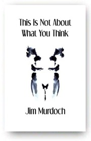 This Is Not About What You Think by Jim  Murdoch