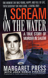 A Scream on the Water: A True Story of Murder in Salem
