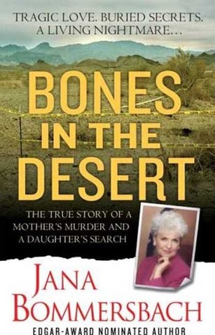 Bones in the Desert: The True Story of a Mother's Murder and a Daughter's Search