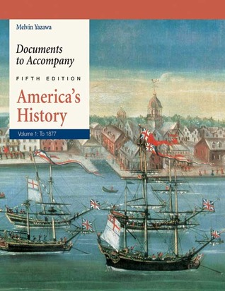 Documents to Accompany America's History, Volume 1 by Mel Yazawa