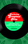 Marketing Greatest Hits: Mastering the Brightest Minds of Modern Marketing