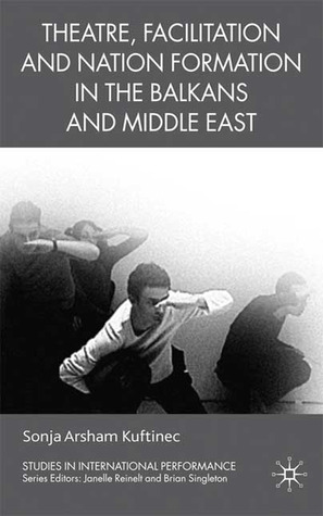 Theatre, Facilitation, and Nation Formation in the Balkans and Middle East