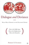 Dialogue and Deviance: Male-Male Desire in the Dialogue Genre (Plato to the Middle Ages, Plato to the Enlightenment, Plato to the Postmodern)