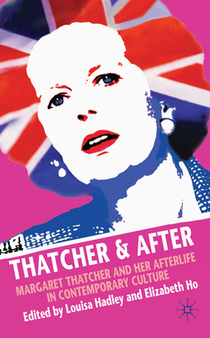 Thatcher and After: Margaret Thatcher and Her Afterlife in Contemporary Culture