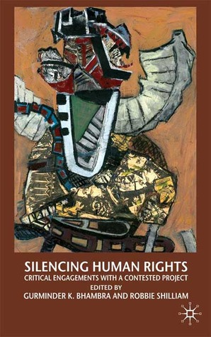 Silencing Human Rights: Critical Engagements with a Contested Project