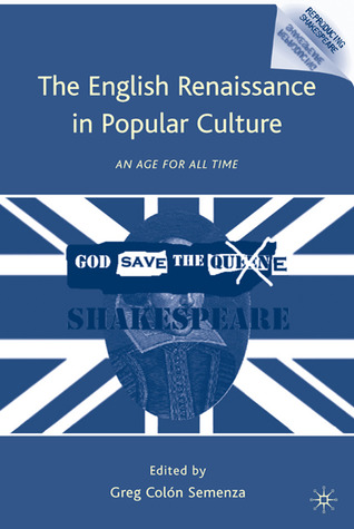The English Renaissance in Popular Culture: An Age for All Time