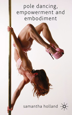 Pole Dancing, Empowerment and Embodiment