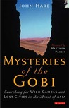 Mysteries of the Gobi: Searching for Wild Camels and Lost Cities in the Heart of Asia