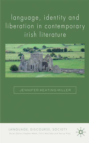 Language, Identity and Liberation in Contemporary Irish Literature