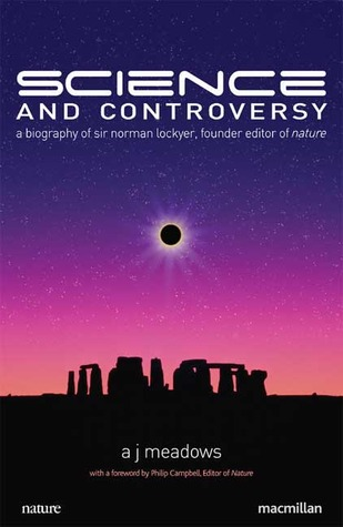 Science and Controversy: A Biography of Sir Norman Lockyer, Founder Editor of Nature