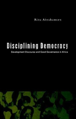 Disciplining Democracy: Development Discourse and Good Governance in Africa