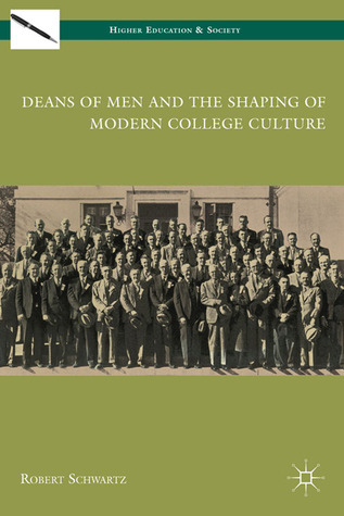 Deans of Men and the Shaping of Modern College Culture