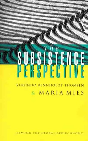 The Subsistence Perspective by Veronika Bennholdt-Thomsen