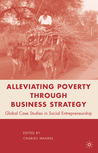Alleviating Poverty through Business Strategy: Global Case Studies in Social Entrepreneurship