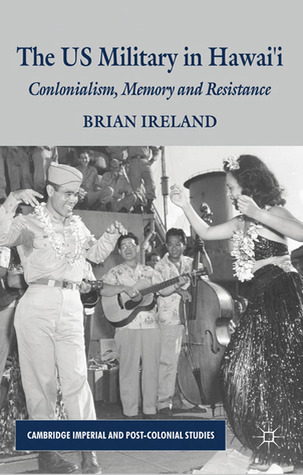 The US Military in Hawai'i: Colonialism, Memory and Resistance