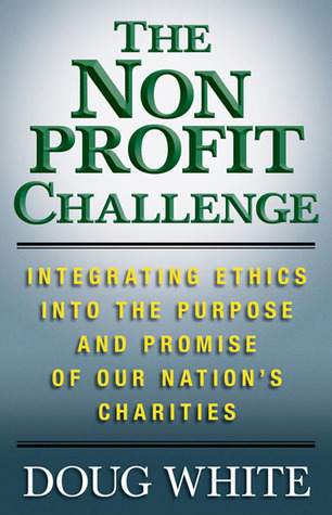The Nonprofit Challenge: Integrating Ethics into the Purpose and Promise of Our Nation