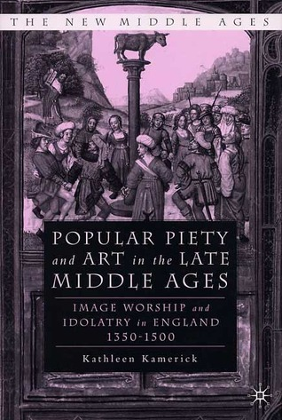 Popular Piety And Art In The Late Middle Ages by Kathleen Kamerick