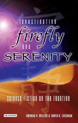 Investigating Firefly and Serenity by Tanya R. Cochran