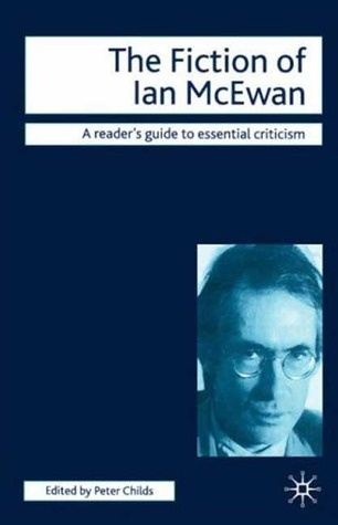 The Fiction of Ian McEwan (Reader's Guides to Essential Criticism)