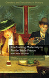 Confronting Modernity in Fin-de-Siècle France: Bodies, Minds and Gender (Genders and Sexuality in History)