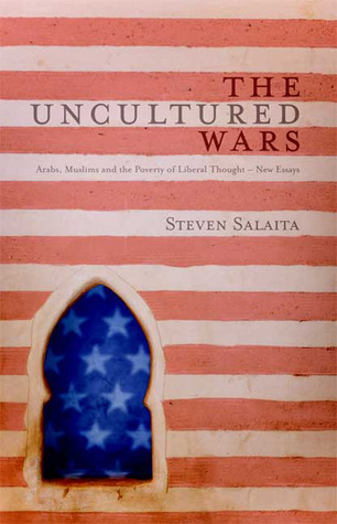 The Uncultured Wars: Arabs, Muslims and the Poverty of Liberal Thought - New Essays