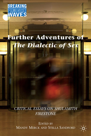 Further Adventures of The Dialectic of Sex: Critical Essays on Shulamith Firestone