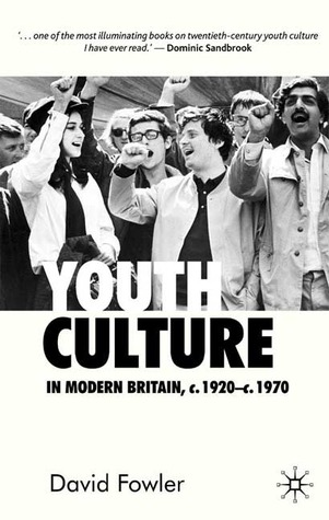 Youth Culture in Modern Britain, c.1920-c.1970: From Ivory Tower to Global Movement - A New History