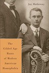 The Gilded Age Construction of American Homophobia