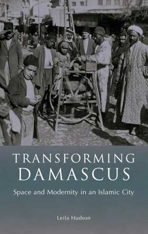 Transforming Damascus: Space and Modernity in an Islamic City
