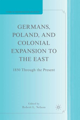 Germans, Poland, and Colonial Expansion to the East: 1850 Through the Present