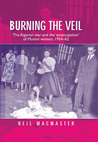 Burning the Veil: The Algerian War and the 'Emancipation' of Muslim Women, 1954-62