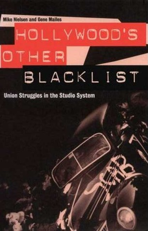 Hollywood's Other Blacklist: Union Struggles in the Studio System