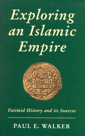 Exploring An Islamic Empire: Fatimid History and its Sources