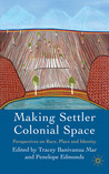 Making Settler Colonial Space: Perspectives on Race, Place and Identity