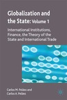 Globalization and the State: Volume I: International Institutions, Finance, the Theory of the State and International Trade