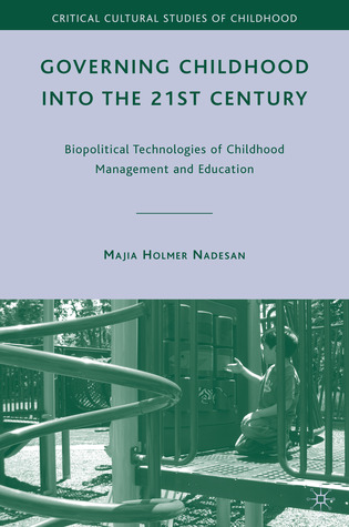 Governing Childhood into the 21st Century: Biopolitical Technologies of Childhood Management and Education