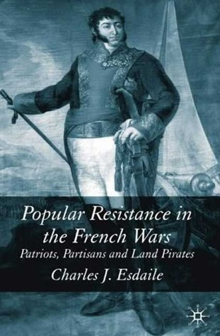 Popular Resistance in the French Wars: Patriots, Partisans and Land Pirates