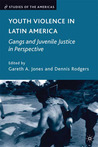 Youth Violence in Latin America: Gangs and Juvenile Justice in Perspective