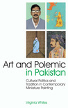 Art and Polemic in Pakistan: Cultural Politics and Tradition in Contemporary Miniature Painting
