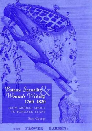 Botany, Sexuality and Women's Writing, 1760-1830: From Modest Shoot to Forward Plant
