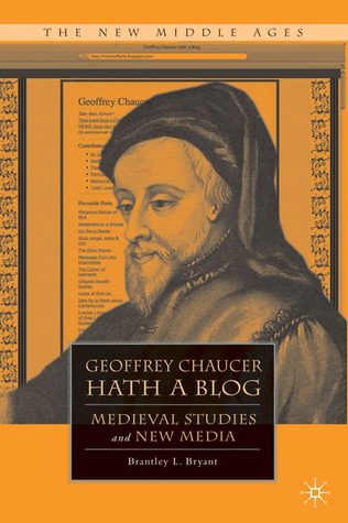 Geoffrey Chaucer Hath a Blog by Brantley L. Bryant