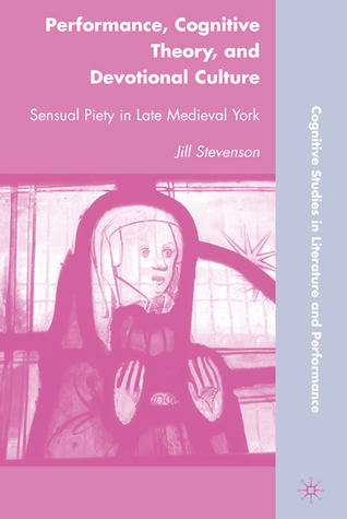 Performance, Cognitive Theory, and Devotional Culture: Sensual Piety in Late Medieval York