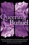 Queering Buñuel: Sexual Dissidence and Psychoanalysis in his Mexican and Spanish Cinema