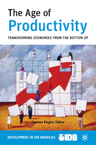 The Age of Productivity: Transforming Economies from the Bottom Up